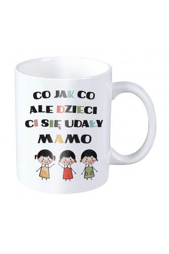 Kubek dla mamy - Co jak co ale dzieci Ci się udały mamo - trzy córki