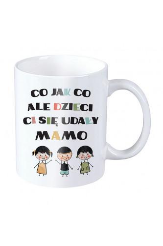 Kubek dla mamy - Co jak co ale dzieci Ci się udały mamo - syn i dwie córki