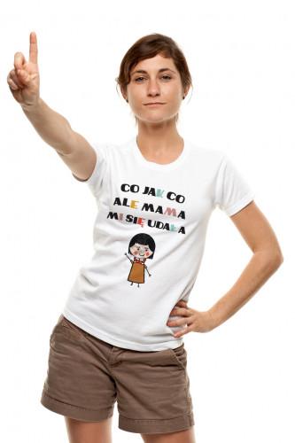 Koszulka dla dorosłej córki - Co jak co ale mama mi się udała