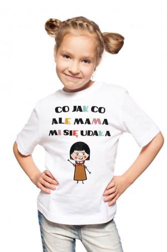 Koszulka dla dzieci - Co jak co ale mama mi się udała