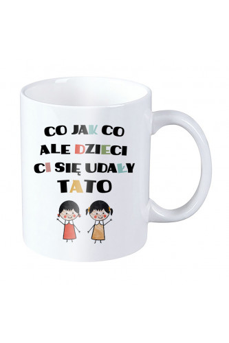 Kubek dla taty - Co jak co ale dzieci Ci się udały tato - dwie córki