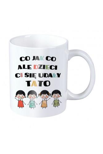 Kubek dla taty - Co jak co ale dzieci Ci się udały tato - cztery córki