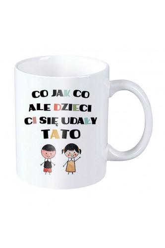 Kubek dla taty - Co jak co ale dzieci Ci się udały tato - syn i córka