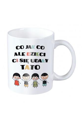 Kubek dla taty - Co jak co ale dzieci Ci się udały tato - dwie córki i dwóch synów