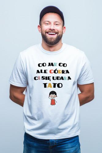 Koszulka dla taty - Co jak co ale córka Ci się udała tato