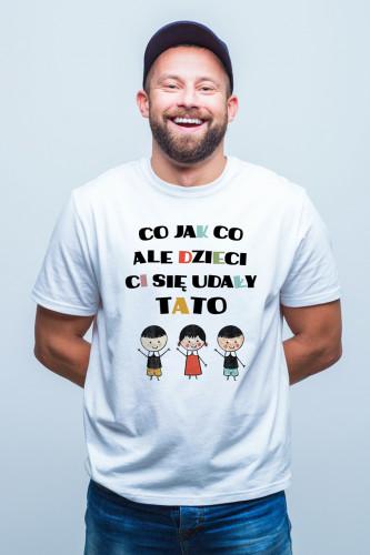 Koszulka dla taty - Co jak co ale dzieci Ci się udały tato - córka i dwóch synów