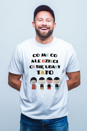 Koszulka dla taty - Co jak co ale dzieci Ci się udały tato - córka i trzech synów
